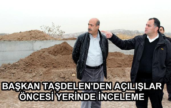 Başkan Taşdelen'den Açılışlar Öncesi Yerinde İnceleme