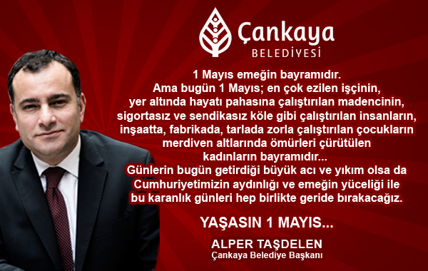 Çankaya Belediye Başkanı Alper Taşdelen'in 1 Mayıs Mesajı